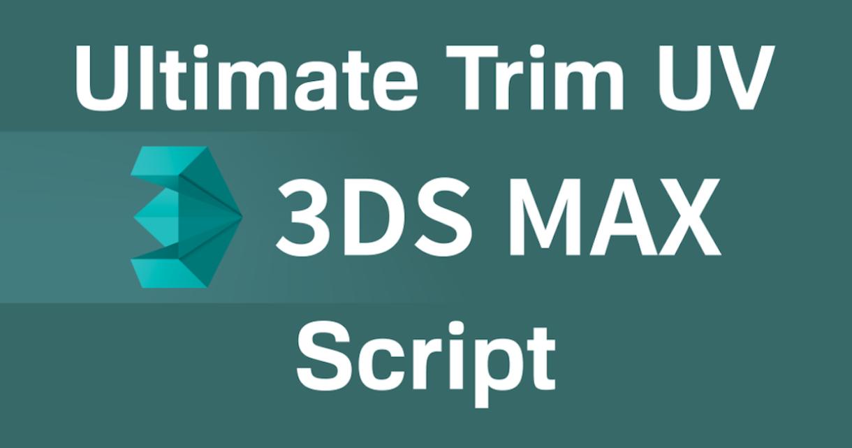 Ultimate Trim UV – Free 3DS Max Script